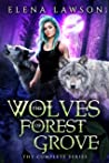 The Wolves of Forest Grove: The Complete Series (The Wolves of Forest Grove, #1-3)
