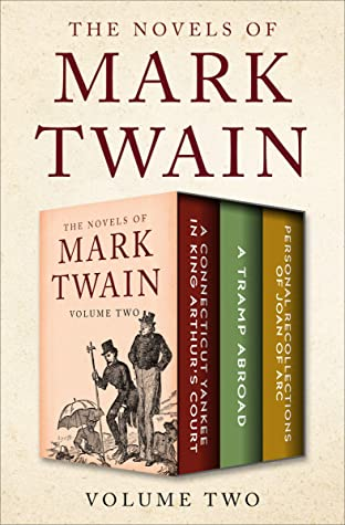 The Novels of Mark Twain Volume Two: A Connecticut Yankee in King Arthur's Court, A Tramp Abroad, and Personal Recollections of Joan of Arc