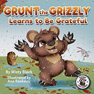 Grunt the Grizzly Learns to Be Grateful: A story of gratitude and thanksgiving to help children find joy. For ages 3-8, Preschool through 2nd grade. (Punk and Friends Learn Social Skills)