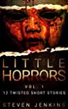 Little Horrors (12 Twisted Short Stories): Vol.1