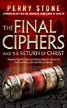 The Final Ciphers and the Return of Christ: Analyzing Prophetic Cycles and Patterns Based on Ancient and End-Time Ciphers From the Bible and History!