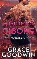 Sus guerreros cíborg (Programa de Novias Interestelares® : La Colonia nº 8)