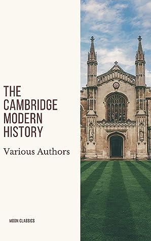 The Cambridge Modern History by J.B. Bury