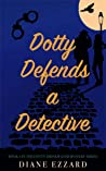 Dotty Defends a Detective (Dotty Drinkwater Mystery series Book 6)