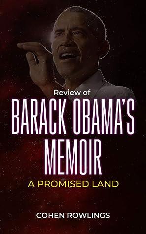 REVIEW OF BARACK OBAMA'S MEMOIR: A PROMISED LAND: The Former President's Memoir
