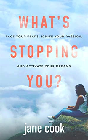 What's Stopping You?: Face Your Fears, Ignite Your Passion, and Activate Your Dreams