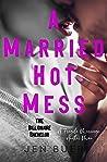 A Married Hot Mess: The Billionaire Bachelor