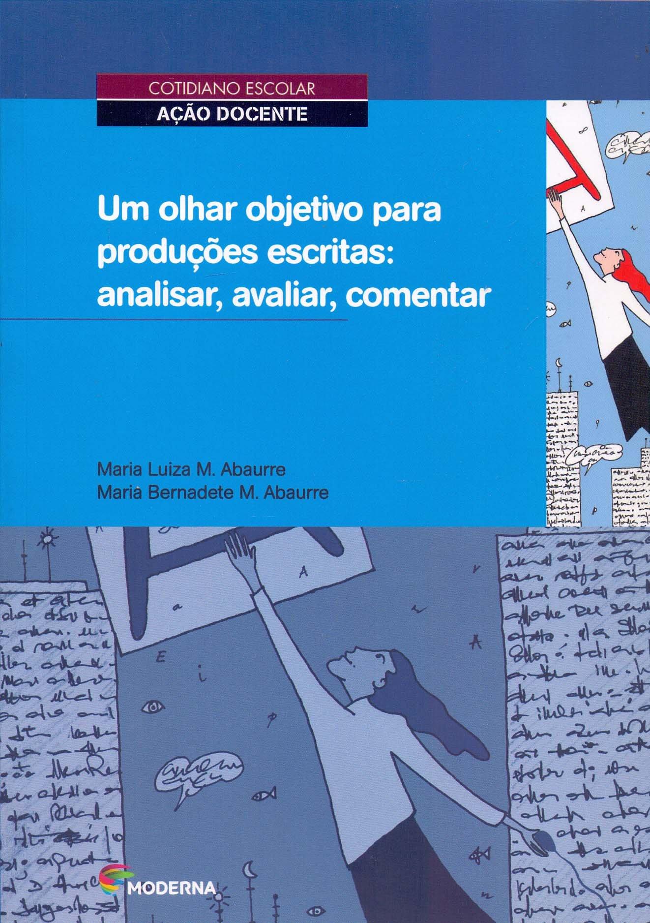 Um Olhar Objetivo Para Produções Escritas: Analisar, Avaliar, Comentar Maria Luiza M. Abaurre