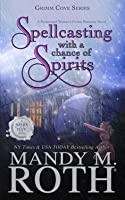Spellcasting with a Chance of Spirits: A Paranormal Women's Fiction Romance Novel (Grimm Cove)