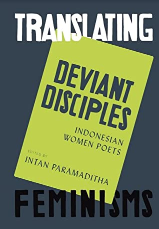 Deviant Disciples: Indonesian Women Poets (Translating Feminisms)