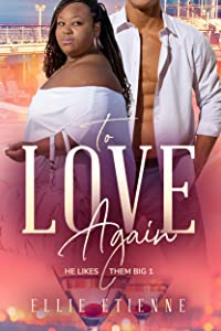 To Love Again (He Likes Them Big, #1)
