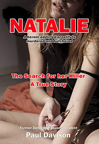 NATALIE: A heroin-addicted prostitute murdered and butchered. The Search for her Killer. A True Story