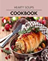 Hearty Soups Cookbook: Two Weekly Meal Plans, Quick and Easy Recipes to Stay Healthy and Lose Weight