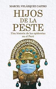 Hijos de la peste: Historia de las epidemias en el Perú