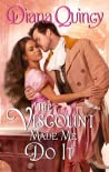 The Viscount Made Me Do It by Diana Quincy