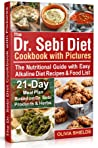 The Dr Sebi Diet Cookbook With Pictures: The Nutritional Guide with Easy Alkaline Diet Recipes & Food List. 21-Day Meal Plan Based on Dr Sebi Products & Herbs (Doctor Sebi Diet)