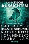 Fantastische Aussichten: Fantasy & Science Fiction bei Knaur: Ausgewählte Leseproben von Kai Meyer & Lisanne Surborg, Markus Heitz, Nora Bendzko, Laura Lam uvm.