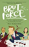 Brut Force: The further, staggering adventures of a professional wine buyer (Felix Hart Book 2)