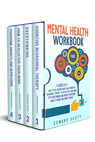 Mental Health Workbook: 2 Books In 1: How to Use Neuroscience and Cognitive Behavioral Therapy to Declutter Your Mind, Stop Overthinking and Quickly Overcome Anxiety, Worry and Panic Attacks