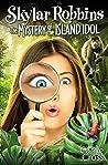 Skylar Robbins: The Mystery of the Island Idol (Skylar Robbins mysteries, #5)