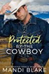 Protected by the Cowboy (Blackwater Ranch #4)