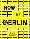How to Berlin: A real-talk guide to moving to Berlin, finding an apartment and surviving in Germany