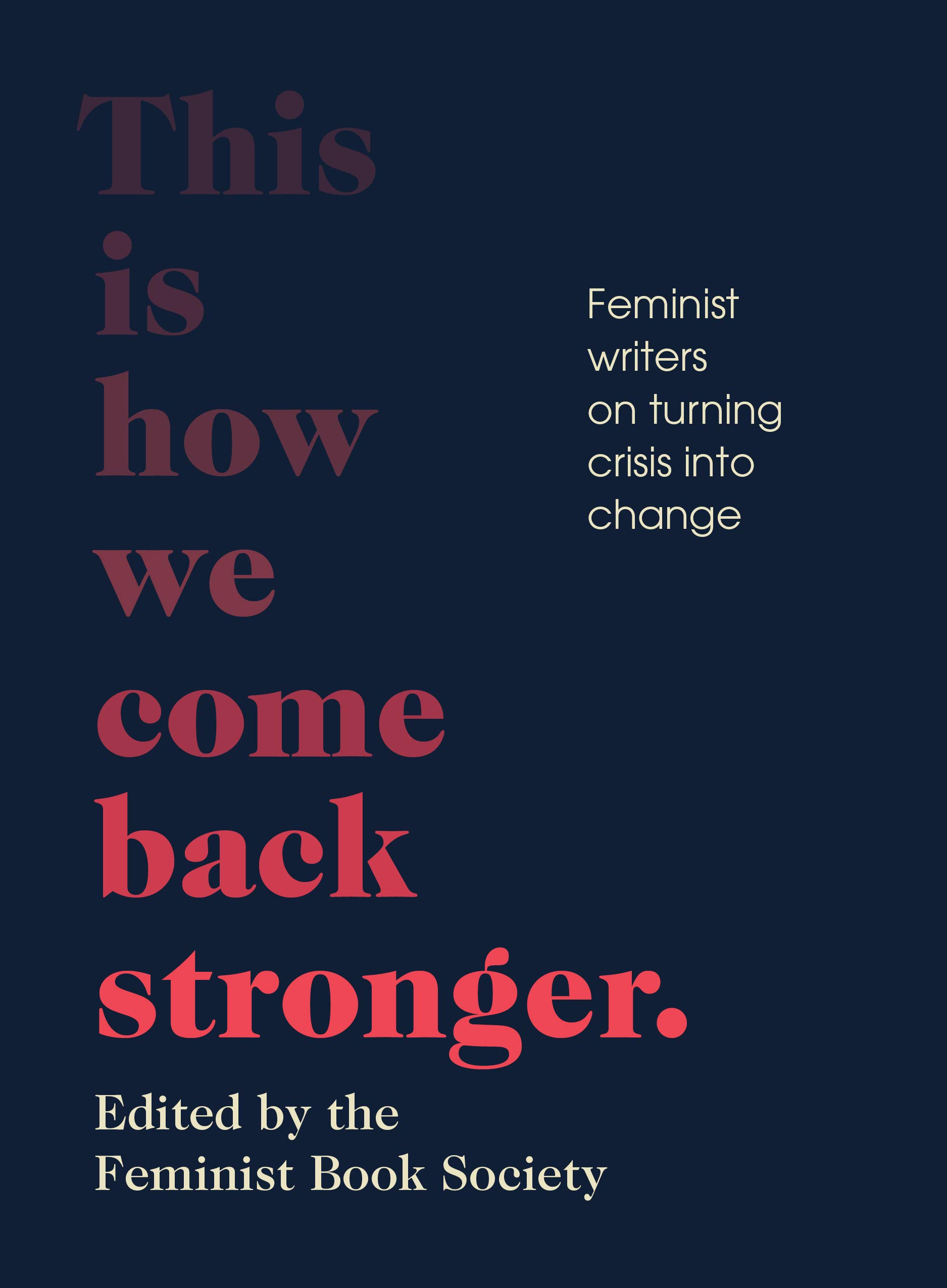 This Is How We Come Back Stronger: Feminist Writers on Turning Crisis into Change
