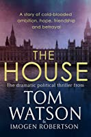 The House: The most utterly gripping, must-read political thriller of the twenty-first century