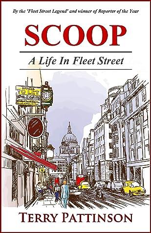 Scoop: A Life In Fleet Street: *** Number 1 Journalism Book ***