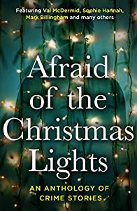 Afraid of the Christmas Lights: An Anthology of Crime Stories