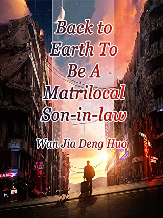 Back to Earth To Be A Matrilocal Son-in-law: Volume 4