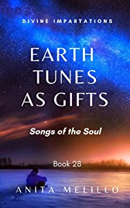 Earth Tunes As Gifts: Songs of the Soul (Divine Impartations Book 28)