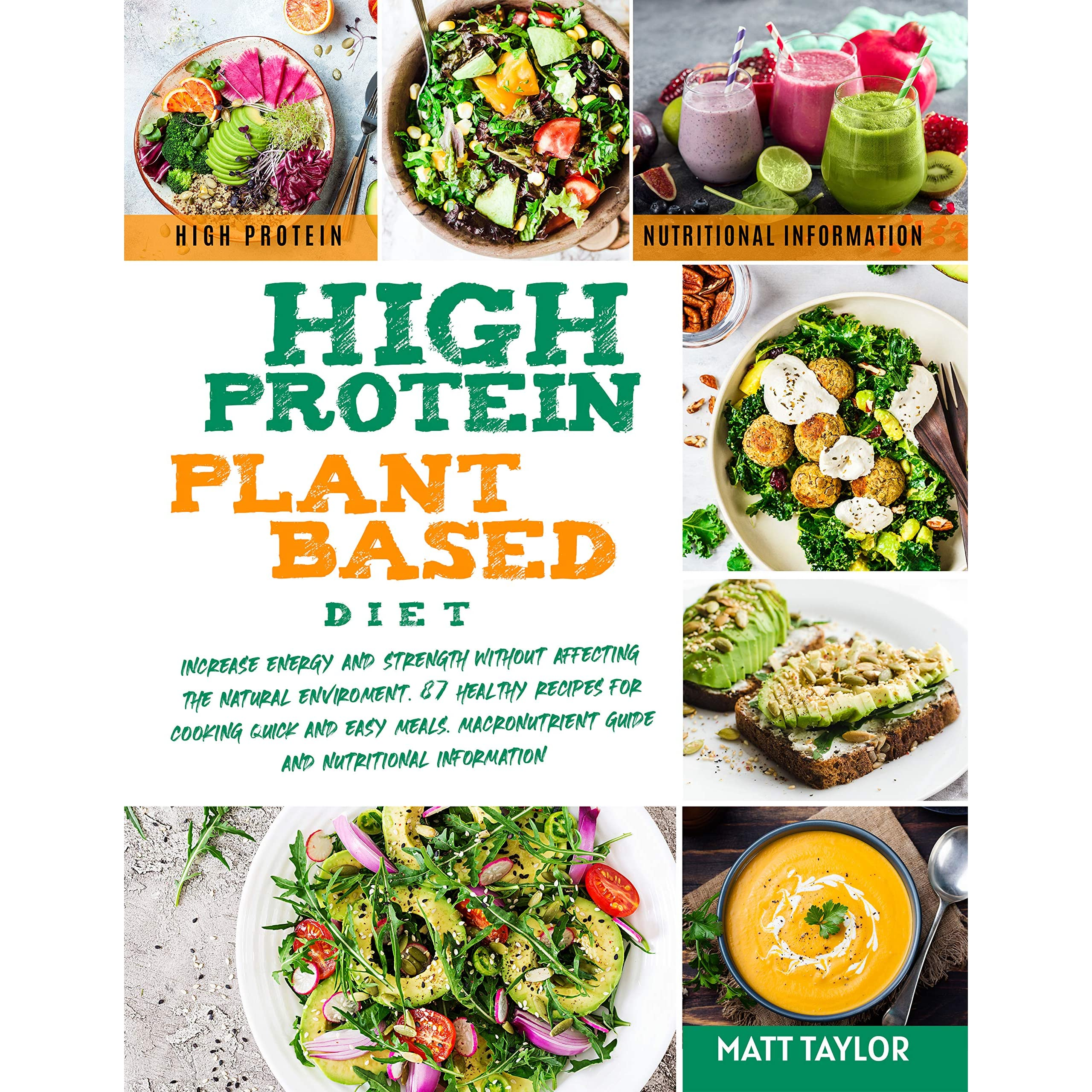 High Protein Plant Based Diet Increase Energy And Strenght Without Affecting The Natural Environment Healthy Recipes For Cooking Quick And Easy Meals Guide And Nutritional Information By Matt Taylor