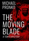 The Moving Blade (Detective Hiroshi, #2)