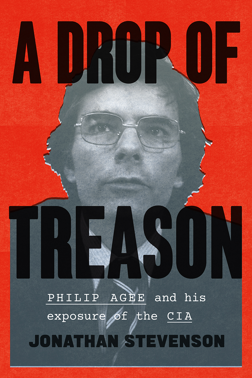 A Drop of Treason: Philip Agee and His Exposure of the CIA