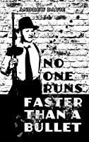 No One Runs Faster Than A Bullet