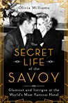 The Secret Life of the Savoy: Glamour and Intrigue at the World's Most Famous Hotel