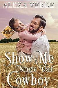 Show Me a Single Dad Cowboy: Small-Town Single-Father Cowboy Romance