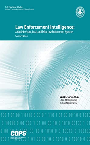 Law Enforcement Intelligence: A Guide for State, Local, and Tribal Law Enforcement Agencies (Second Edition)