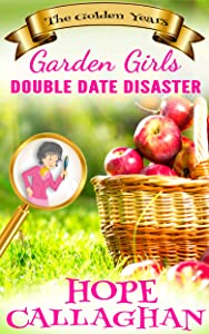 Double Date Disaster (Garden Girls - The Golden Years Book 1)