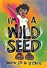 I'm a Wild Seed by Sharon Lee De La Cruz