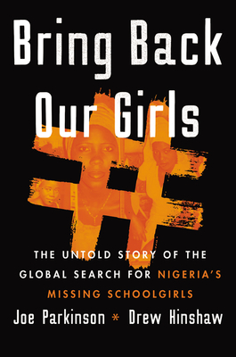 Bring Back Our Girls: The Search for Nigeria's Missing Schoolgirls and Their Astonishing Survival
