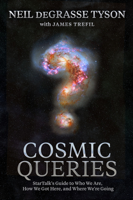 Cosmic Queries: StarTalk's Guide to Who We Are, How We Got Here, and Where We're Going