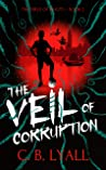 The Veil of Corruption by C.B. Lyall