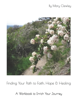 Finding Your Path to Faith, Hope & Healing: A Workbook to Enrich Your Journey