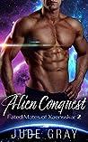 Alien Conquest (Fated Mates of Xaensskar, #2)