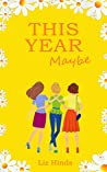 This Year Maybe (Aliss's Adventures Book 2)