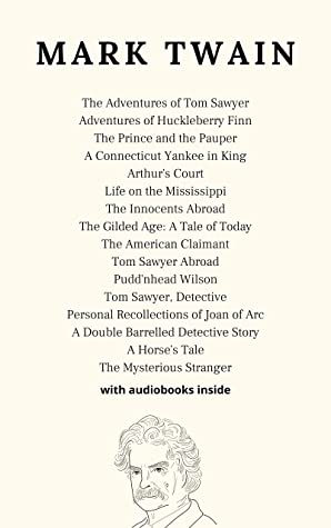 Mark Twain (15 books) - WITH AUDIOBOOKS: The Adventures of Tom Sawyer, Adventures of Huckleberry Finn, The Prince and the Pauper, Life on the Mississippi, Tom Sawyer Abroad... and many more