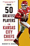 The 50 Greatest Players in Kansas City Chiefs History