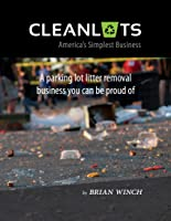 Cleanlots: America's Simplest Business, a Parking Lot Litter Removal Business You Can Be Proud Of